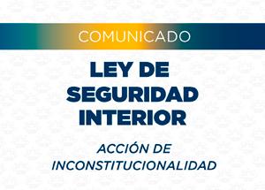 Comunicado 7: Acción de Inconstitucionalidad vs Ley de Seguridad Interior