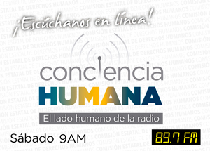 Escúchanos en línea. Conciencia Humana. El lado humano de la radio. Sábados 9 A.M. 89.7 FM